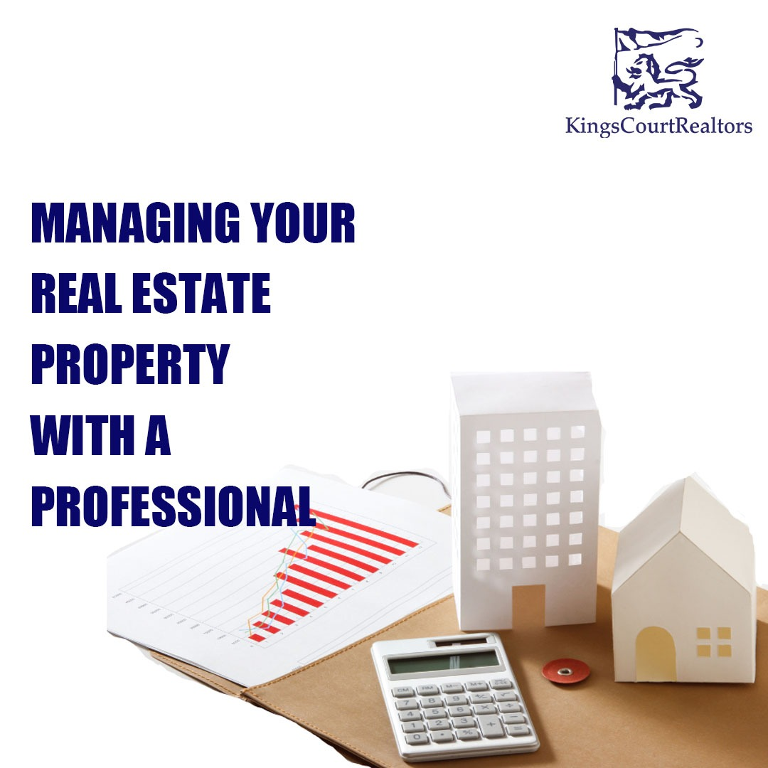 MANAGING YOUR REAL ESTATE PROPERTY WITH A PROFESSIONAL